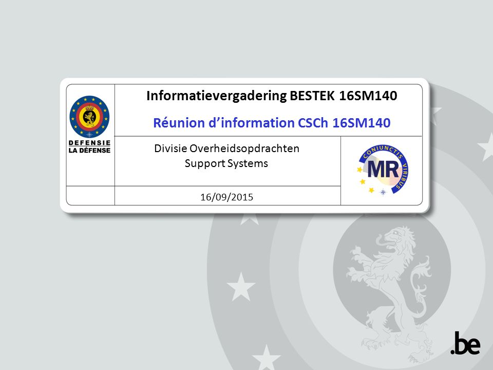 Informatievergadering BESTEK 16SM140 Réunion d'information CSCh 16SM140 Divisie Overheidsopdrachten Support Systems 16/09/2015