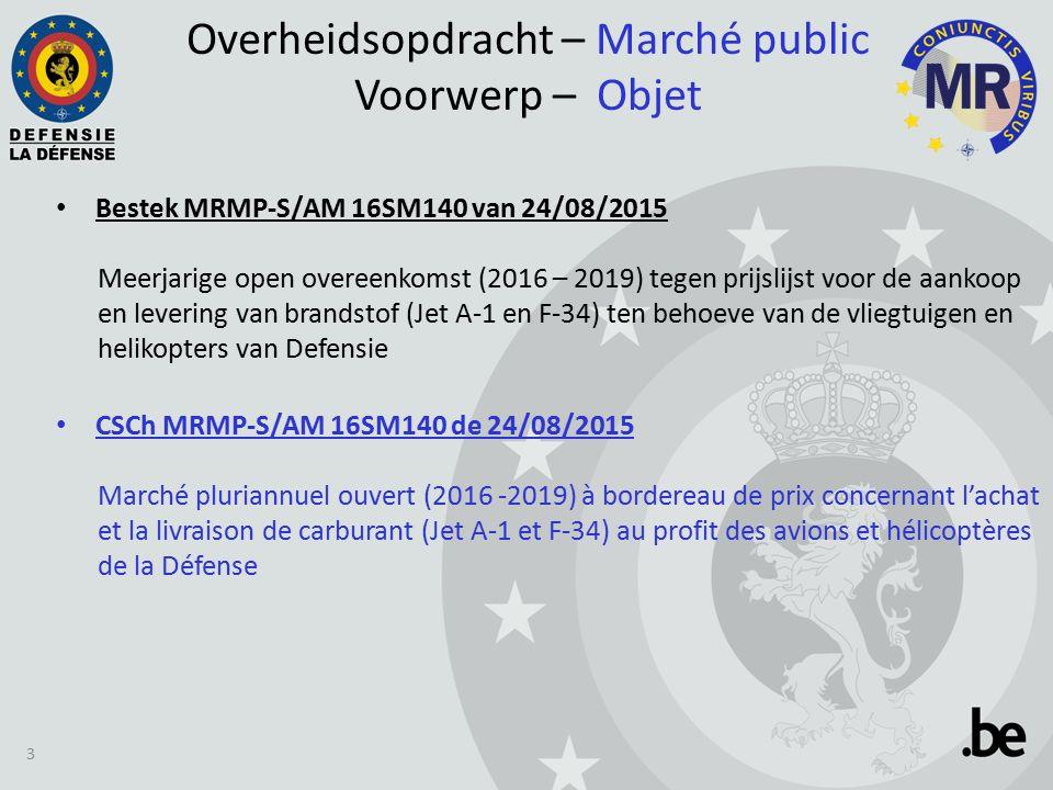 Overheidsopdracht – Marché public Voorwerp – Objet Bestek MRMP-S/AM 16SM140 van 24/08/2015 Meerjarige open overeenkomst (2016 – 2019) tegen prijslijst voor de aankoop en levering van brandstof (Jet A-1 en F-34) ten behoeve van de vliegtuigen en helikopters van Defensie CSCh MRMP-S/AM 16SM140 de 24/08/2015 Marché pluriannuel ouvert (2016 -2019) à bordereau de prix concernant l'achat et la livraison de carburant (Jet A-1 et F-34) au profit des avions et hélicoptères de la Défense 3