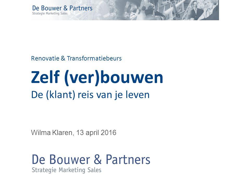 Renovatie & Transformatiebeurs Zelf (ver)bouwen De (klant) reis van je leven Wilma Klaren, 13 april 2016