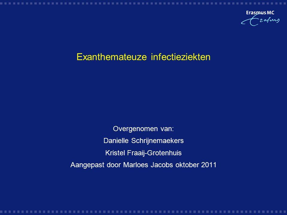 Exanthemateuze infectieziekten Overgenomen van: Danielle Schrijnemaekers Kristel Fraaij-Grotenhuis Aangepast door Marloes Jacobs oktober 2011