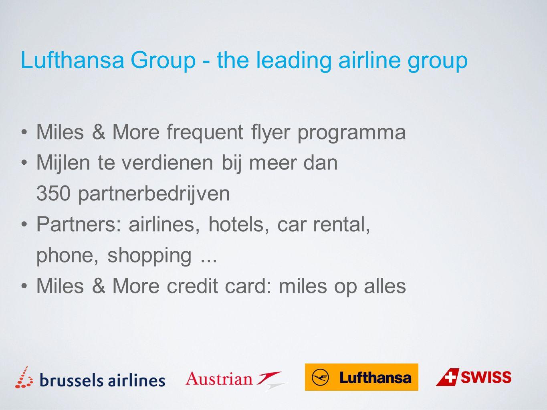 Miles & More frequent flyer programma Mijlen te verdienen bij meer dan 350 partnerbedrijven Partners: airlines, hotels, car rental, phone, shopping...