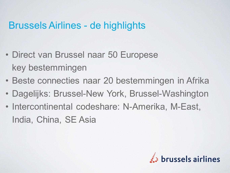 Brussels Airlines - de highlights Direct van Brussel naar 50 Europese key bestemmingen Beste connecties naar 20 bestemmingen in Afrika Dagelijks: Brus