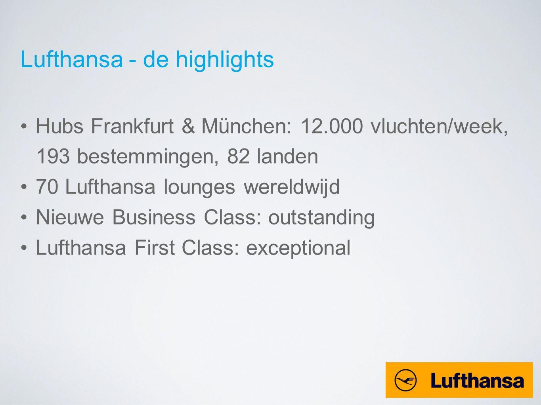 Lufthansa - de highlights Hubs Frankfurt & München: 12.000 vluchten/week, 193 bestemmingen, 82 landen 70 Lufthansa lounges wereldwijd Nieuwe Business