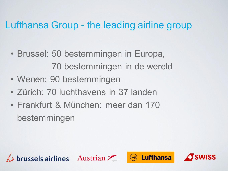 Brussel: 50 bestemmingen in Europa, 70 bestemmingen in de wereld Wenen: 90 bestemmingen Zürich: 70 luchthavens in 37 landen Frankfurt & München: meer dan 170 bestemmingen Lufthansa Group - the leading airline group