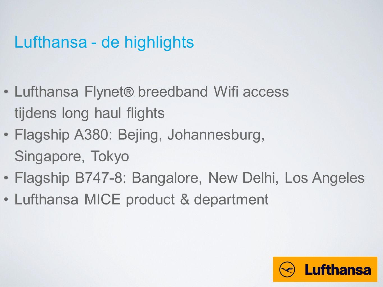 Lufthansa Flynet ® : breedband Wifi access tijdens long haul flights Flagship A380: Bejing, Johannesburg, Singapore, Tokyo Flagship B747-8: Bangalore,