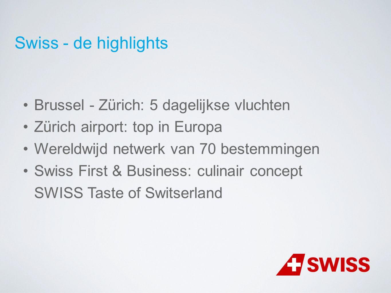 Brussel - Zürich: 5 dagelijkse vluchten Zürich airport: top in Europa Wereldwijd netwerk van 70 bestemmingen Swiss First & Business: culinair concept