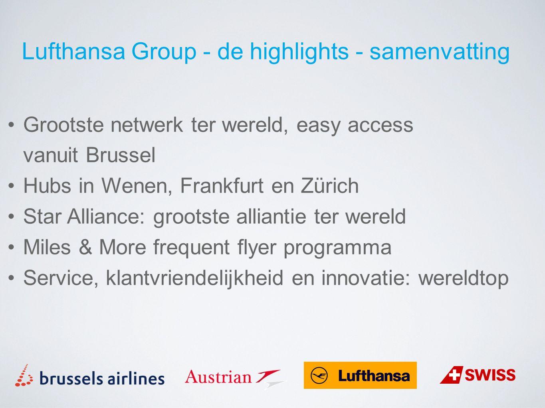 Lufthansa Group - de highlights - samenvatting Grootste netwerk ter wereld, easy access vanuit Brussel Hubs in Wenen, Frankfurt en Zürich Star Allianc