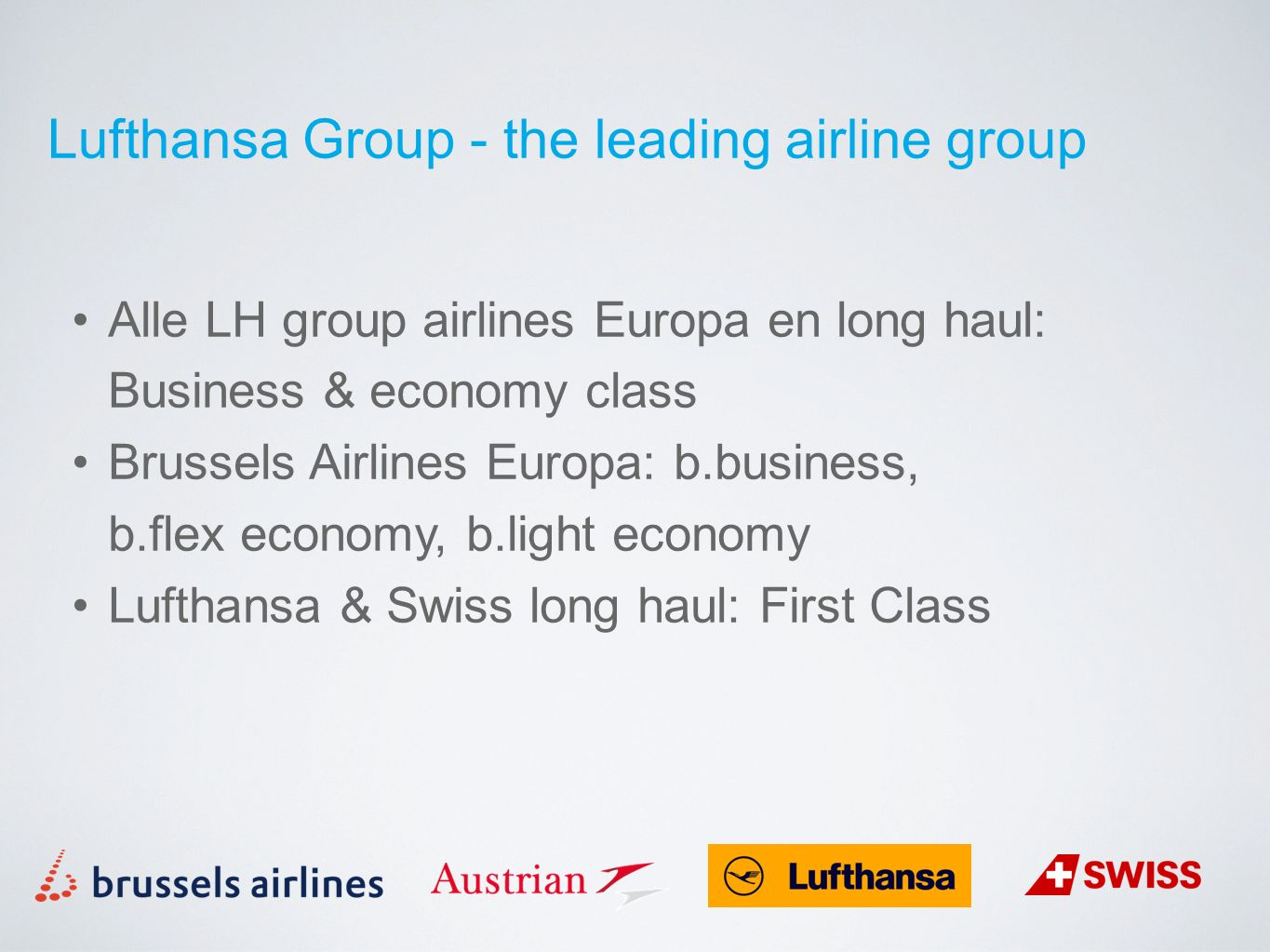 Alle LH group airlines Europa en long haul: Business & economy class Brussels Airlines Europa: b.business, b.flex economy, b.light economy Lufthansa & Swiss long haul: First Class Lufthansa Group - the leading airline group
