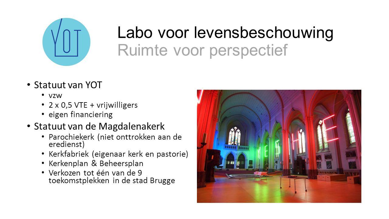 Labo voor levensbeschouwing Ruimte voor perspectief Statuut van YOT vzw 2 x 0,5 VTE + vrijwilligers eigen financiering Statuut van de Magdalenakerk Pa