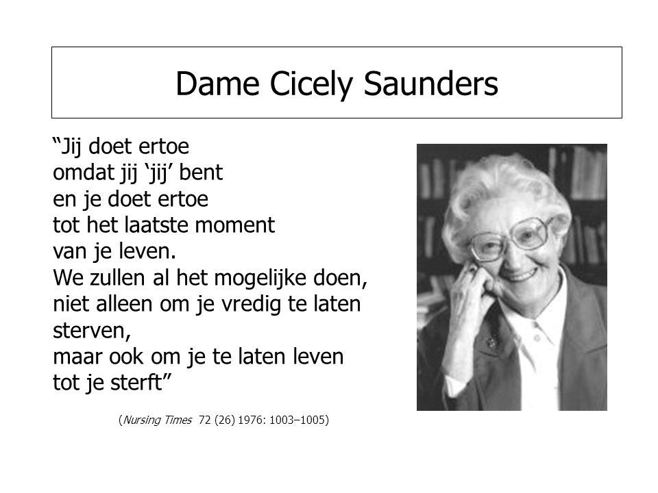 Dame Cicely Saunders Jij doet ertoe omdat jij 'jij' bent en je doet ertoe tot het laatste moment van je leven.
