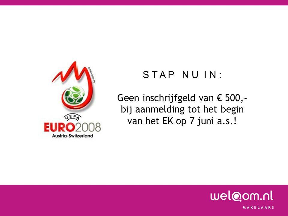 S T A P N U I N : Geen inschrijfgeld van € 500,- bij aanmelding tot het begin van het EK op 7 juni a.s.!