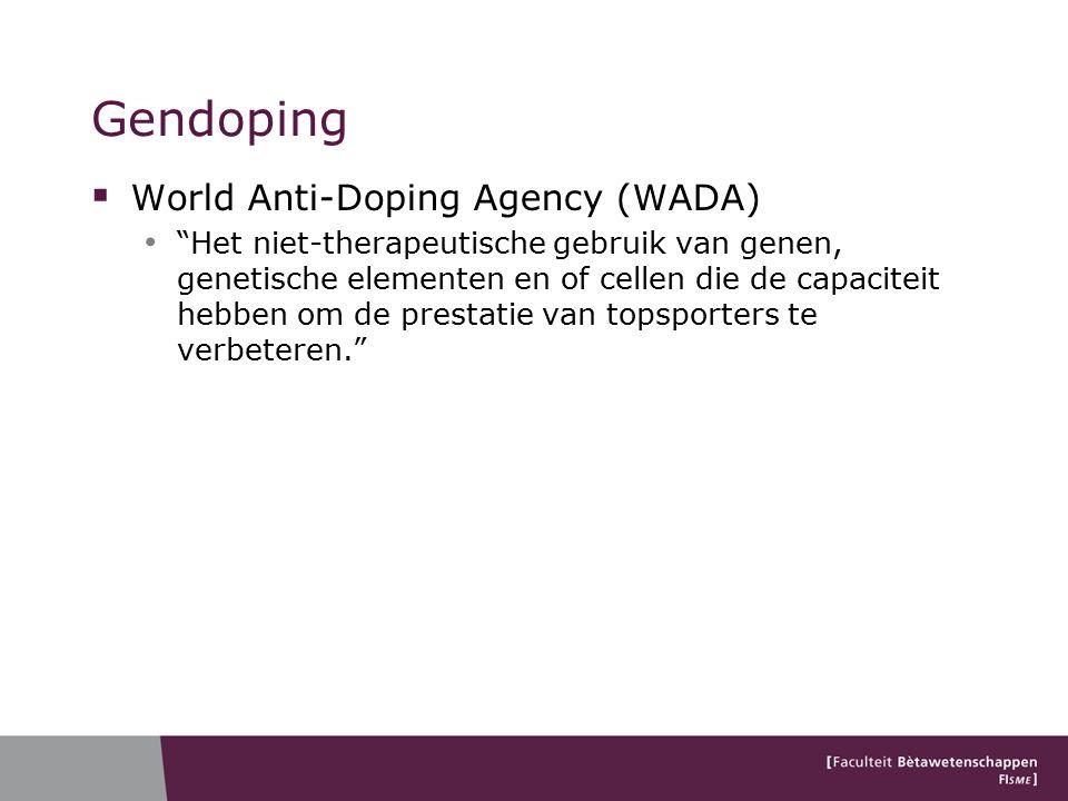 Gendoping  World Anti-Doping Agency (WADA) Het niet-therapeutische gebruik van genen, genetische elementen en of cellen die de capaciteit hebben om de prestatie van topsporters te verbeteren.
