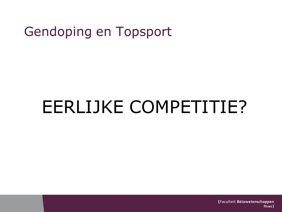 Gendoping en Topsport EERLIJKE COMPETITIE