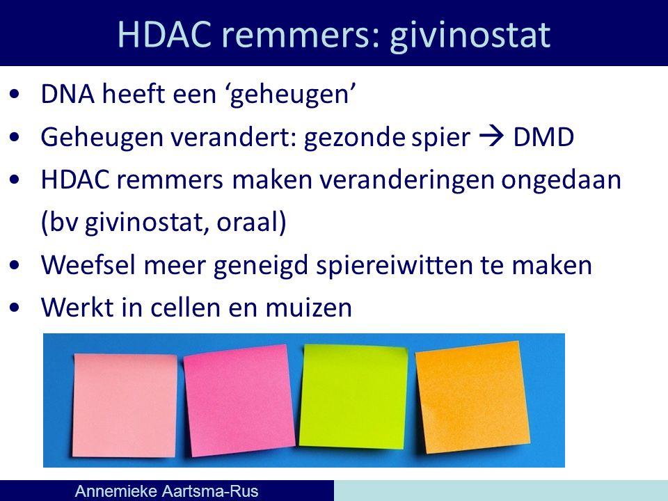 HDAC remmers: givinostat Annemieke Aartsma-Rus DNA heeft een 'geheugen' Geheugen verandert: gezonde spier  DMD HDAC remmers maken veranderingen ongedaan (bv givinostat, oraal) Weefsel meer geneigd spiereiwitten te maken Werkt in cellen en muizen