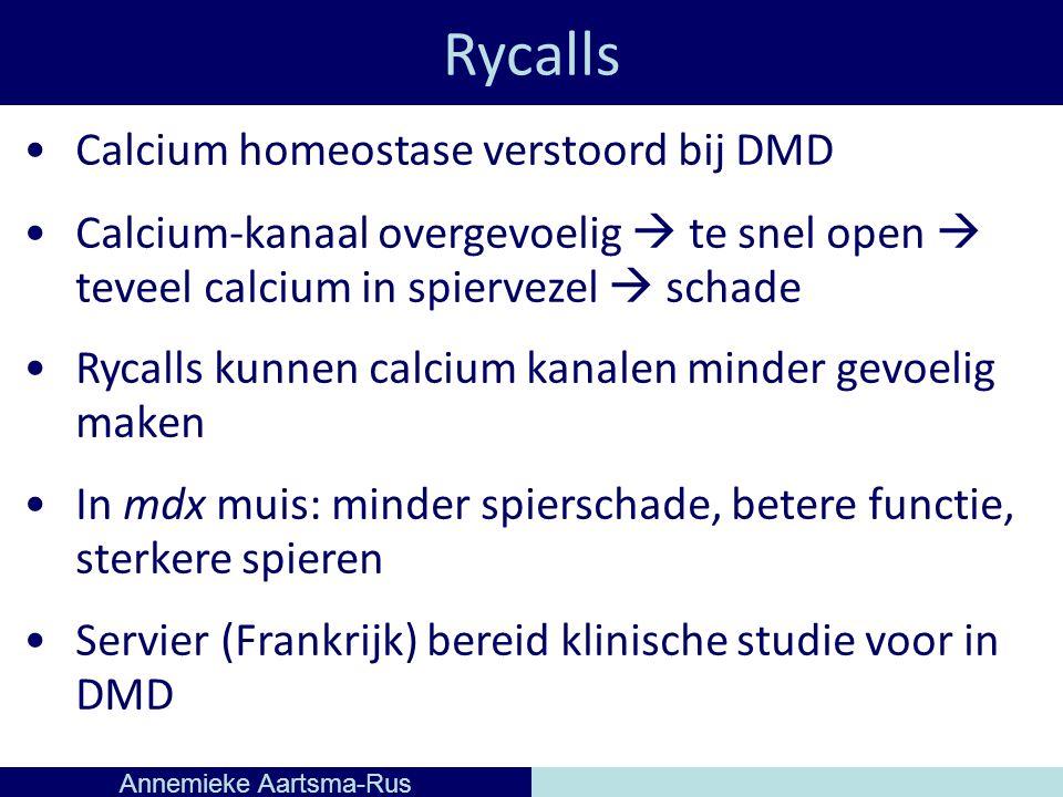 Rycalls Annemieke Aartsma-Rus Calcium homeostase verstoord bij DMD Calcium-kanaal overgevoelig  te snel open  teveel calcium in spiervezel  schade Rycalls kunnen calcium kanalen minder gevoelig maken In mdx muis: minder spierschade, betere functie, sterkere spieren Servier (Frankrijk) bereid klinische studie voor in DMD
