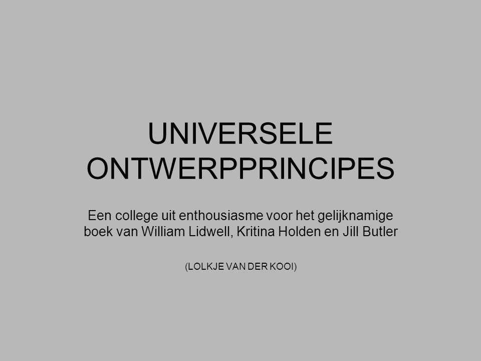 UNIVERSELE ONTWERPPRINCIPES Een college uit enthousiasme voor het gelijknamige boek van William Lidwell, Kritina Holden en Jill Butler (LOLKJE VAN DER KOOI)
