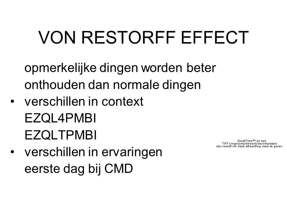 VON RESTORFF EFFECT opmerkelijke dingen worden beter onthouden dan normale dingen verschillen in context EZQL4PMBI EZQLTPMBI verschillen in ervaringen eerste dag bij CMD