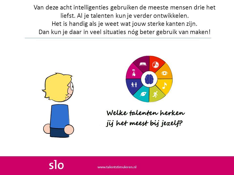 Van deze acht intelligenties gebruiken de meeste mensen drie het liefst. Al je talenten kun je verder ontwikkelen. Het is handig als je weet wat jouw