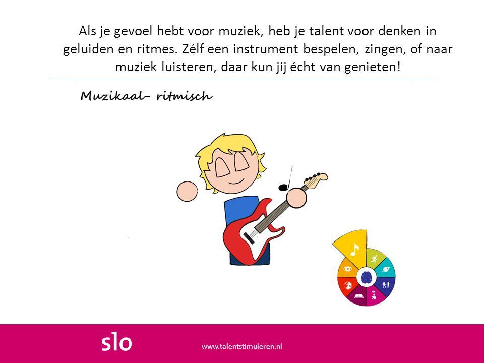Als je gevoel hebt voor muziek, heb je talent voor denken in geluiden en ritmes. Zélf een instrument bespelen, zingen, of naar muziek luisteren, daar