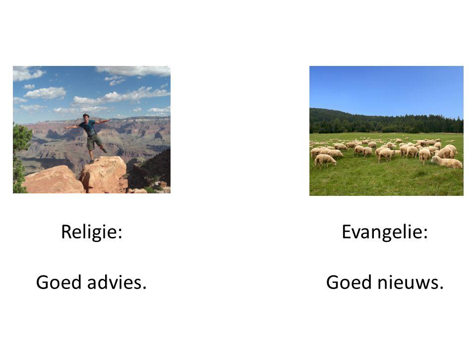 Religie: Goed advies. Evangelie: Goed nieuws.