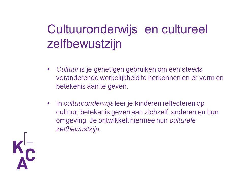 Cultuuronderwijs en cultureel zelfbewustzijn Cultuur is je geheugen gebruiken om een steeds veranderende werkelijkheid te herkennen en er vorm en betekenis aan te geven.