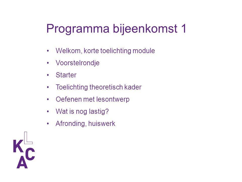 Programma bijeenkomst 1 Welkom, korte toelichting module Voorstelrondje Starter Toelichting theoretisch kader Oefenen met lesontwerp Wat is nog lastig.