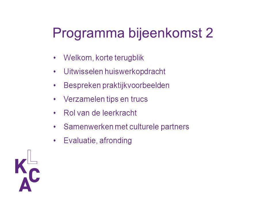 Programma bijeenkomst 2 Welkom, korte terugblik Uitwisselen huiswerkopdracht Bespreken praktijkvoorbeelden Verzamelen tips en trucs Rol van de leerkracht Samenwerken met culturele partners Evaluatie, afronding
