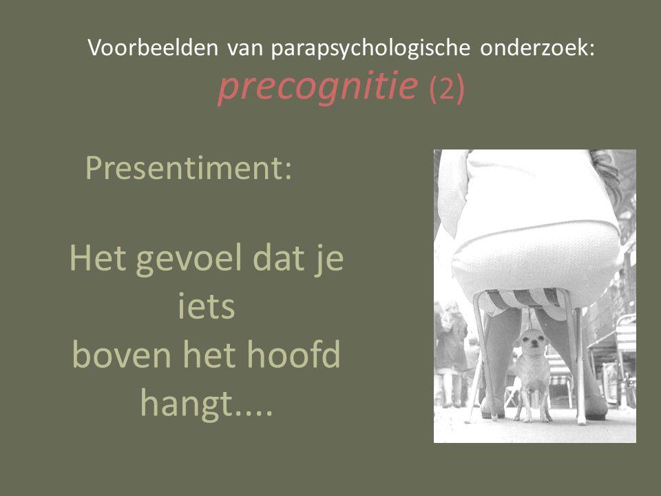 Voorbeelden van parapsychologische onderzoek: precognitie (2 ) Presentiment: Het gevoel dat je iets boven het hoofd hangt....