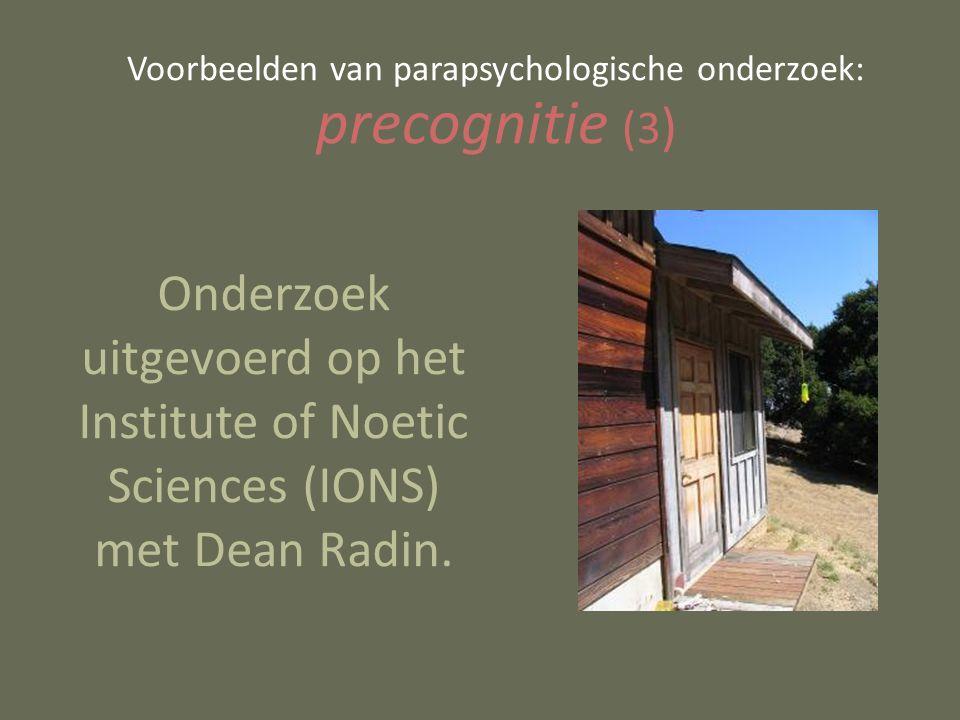 Voorbeelden van parapsychologische onderzoek: precognitie (3 ) Onderzoek uitgevoerd op het Institute of Noetic Sciences (IONS) met Dean Radin.
