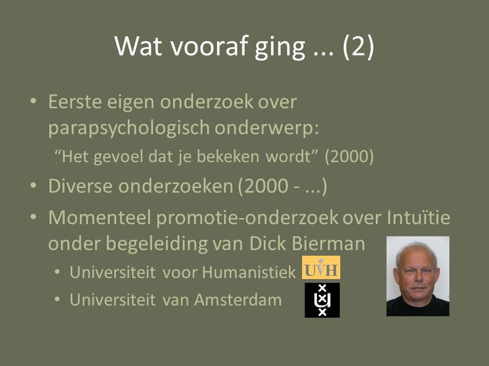 """Wat vooraf ging... (2) Eerste eigen onderzoek over parapsychologisch onderwerp: """"Het gevoel dat je bekeken wordt"""" (2000) Diverse onderzoeken (2000 -.."""