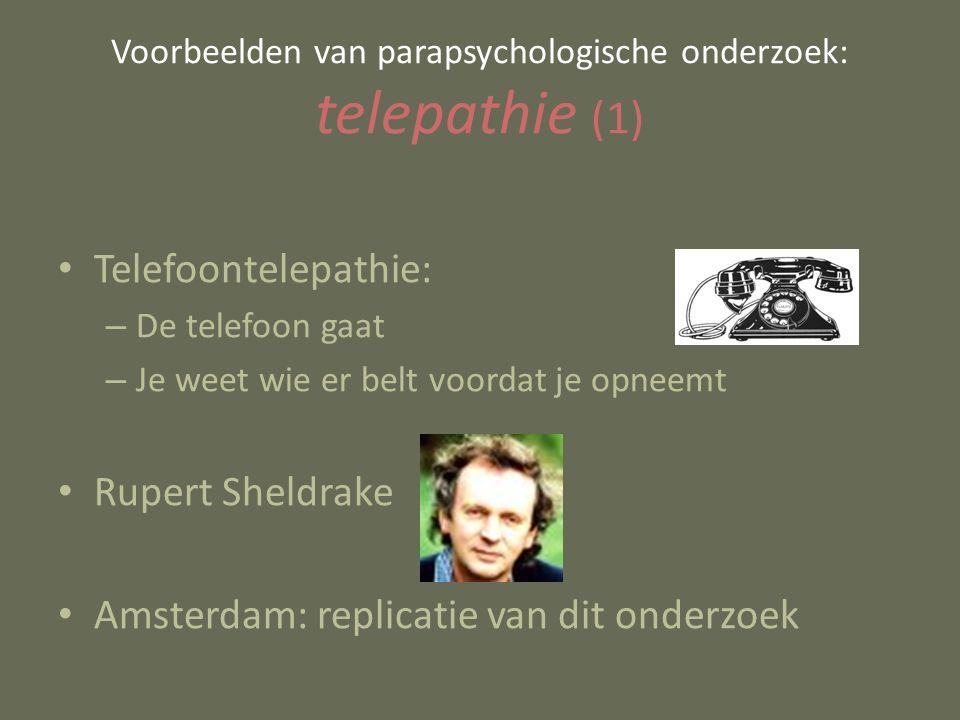 Voorbeelden van parapsychologische onderzoek: telepathie (1) Telefoontelepathie: – De telefoon gaat – Je weet wie er belt voordat je opneemt Rupert Sheldrake Amsterdam: replicatie van dit onderzoek