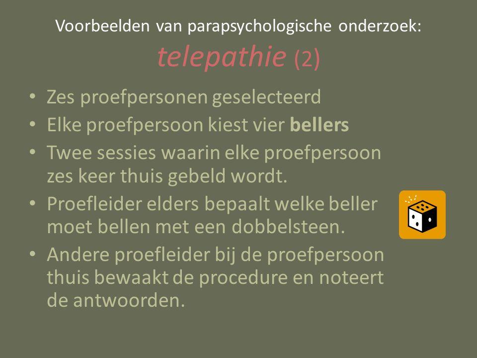 Voorbeelden van parapsychologische onderzoek: telepathie (2 ) Zes proefpersonen geselecteerd Elke proefpersoon kiest vier bellers Twee sessies waarin elke proefpersoon zes keer thuis gebeld wordt.
