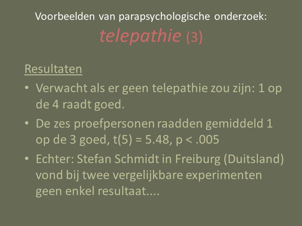 Voorbeelden van parapsychologische onderzoek: telepathie (3 ) Resultaten Verwacht als er geen telepathie zou zijn: 1 op de 4 raadt goed. De zes proefp