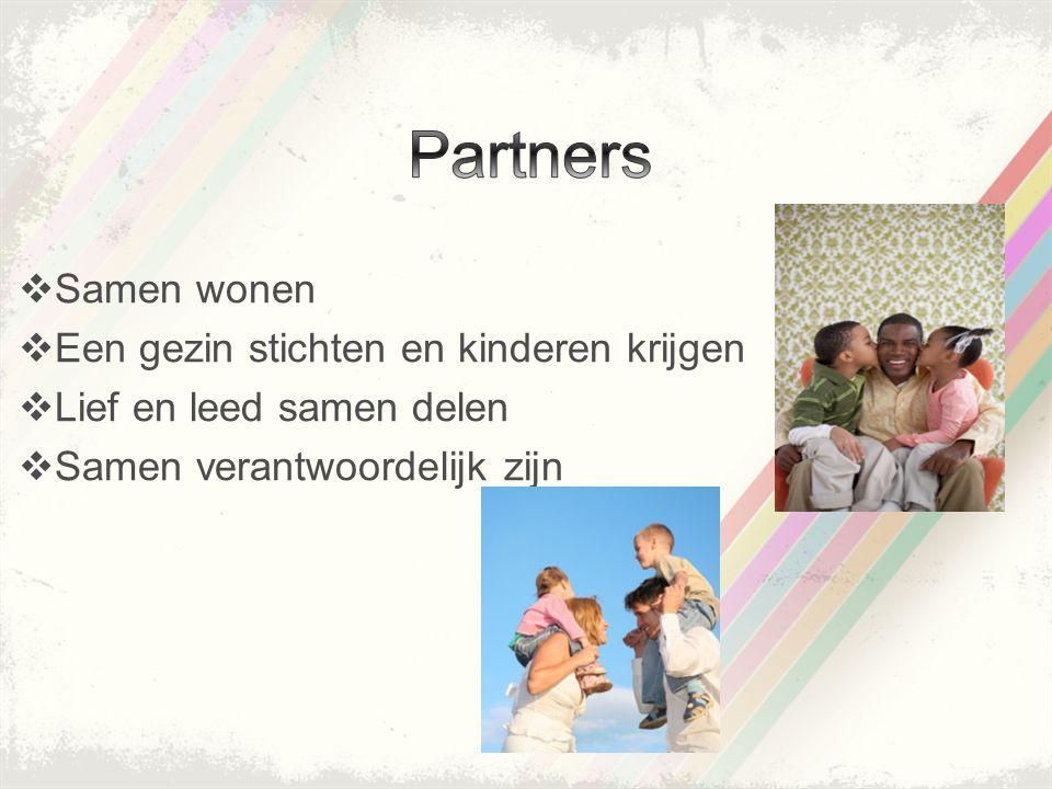  Samen wonen  Een gezin stichten en kinderen krijgen  Lief en leed samen delen  Samen verantwoordelijk zijn