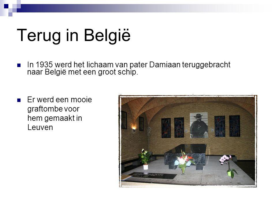 Terug in België In 1935 werd het lichaam van pater Damiaan teruggebracht naar België met een groot schip.