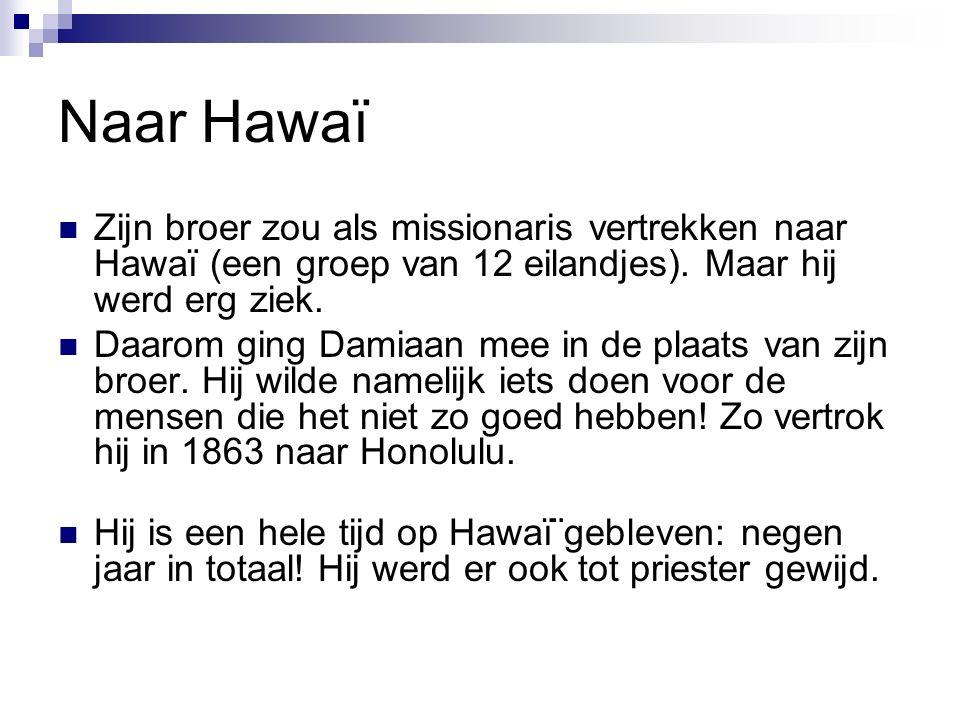 Naar Hawaï Zijn broer zou als missionaris vertrekken naar Hawaï (een groep van 12 eilandjes).