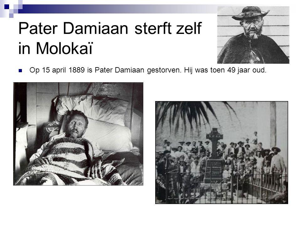 Pater Damiaan sterft zelf in Molokaï Op 15 april 1889 is Pater Damiaan gestorven.