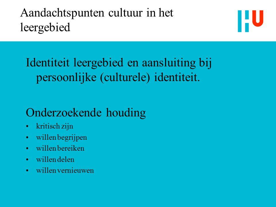 Aandachtspunten cultuur in het leergebied Identiteit leergebied en aansluiting bij persoonlijke (culturele) identiteit.