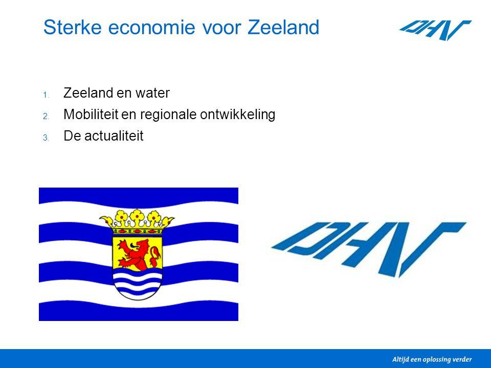 Sterke economie voor Zeeland 1. Zeeland en water 2. Mobiliteit en regionale ontwikkeling 3. De actualiteit