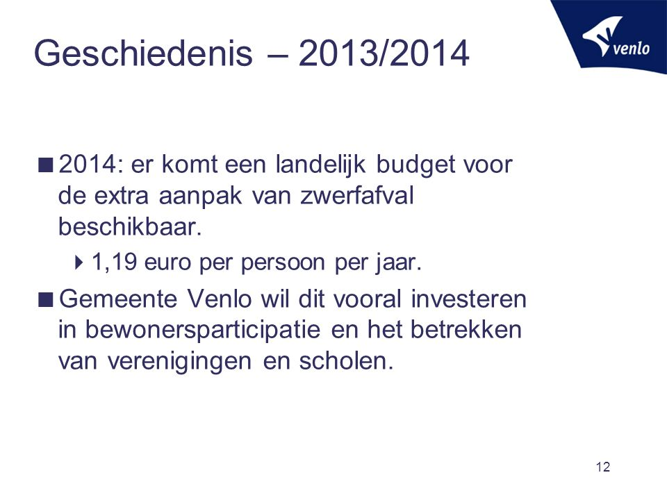 Geschiedenis – 2013/2014  2014: er komt een landelijk budget voor de extra aanpak van zwerfafval beschikbaar.