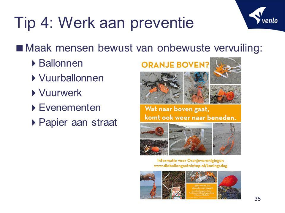 Tip 4: Werk aan preventie  Maak mensen bewust van onbewuste vervuiling:  Ballonnen  Vuurballonnen  Vuurwerk  Evenementen  Papier aan straat 35