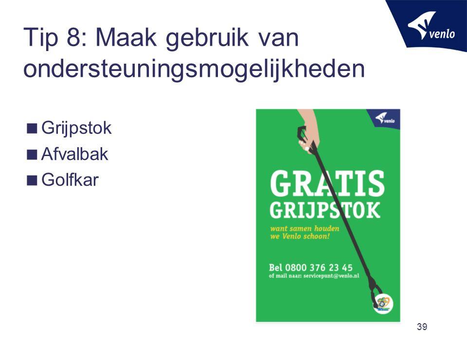 Tip 8: Maak gebruik van ondersteuningsmogelijkheden  Grijpstok  Afvalbak  Golfkar 39
