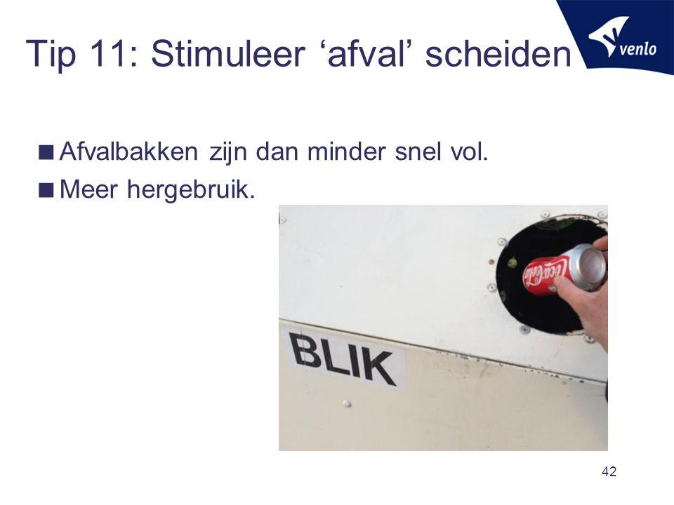 Tip 11: Stimuleer 'afval' scheiden  Afvalbakken zijn dan minder snel vol.  Meer hergebruik. 42