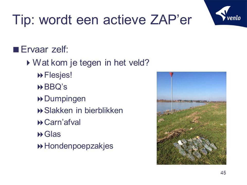 Tip: wordt een actieve ZAP'er  Ervaar zelf:  Wat kom je tegen in het veld.