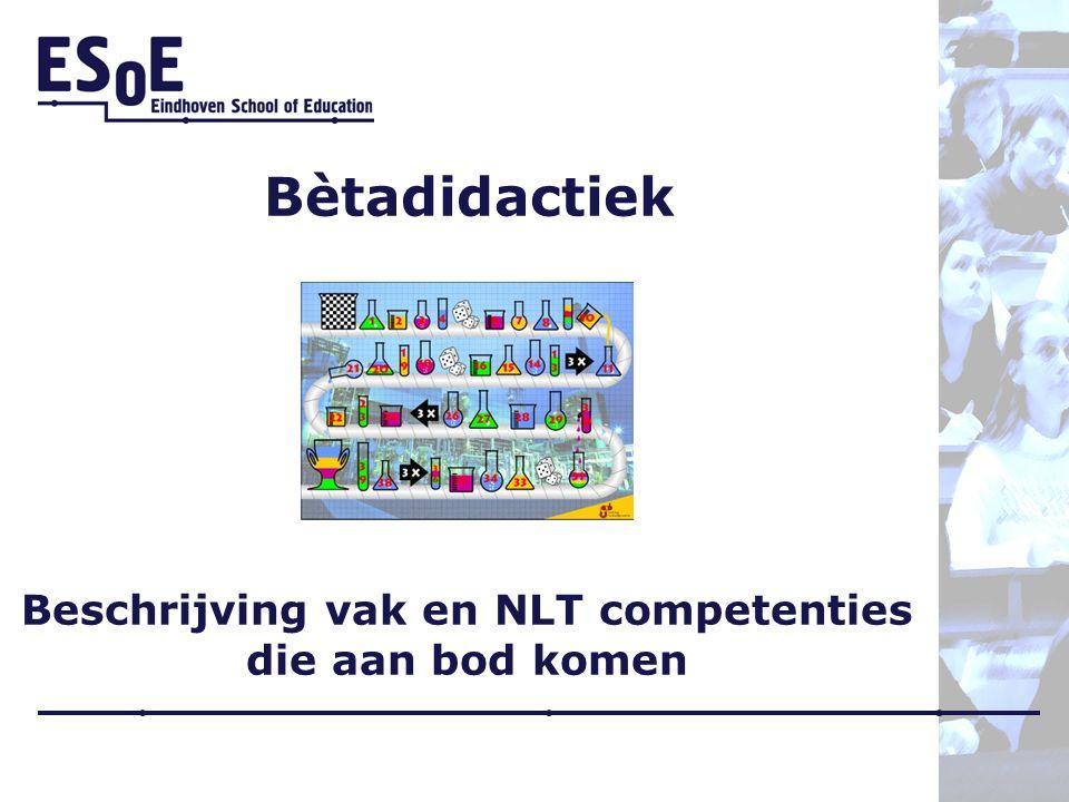Bètadidactiek Beschrijving vak en NLT competenties die aan bod komen