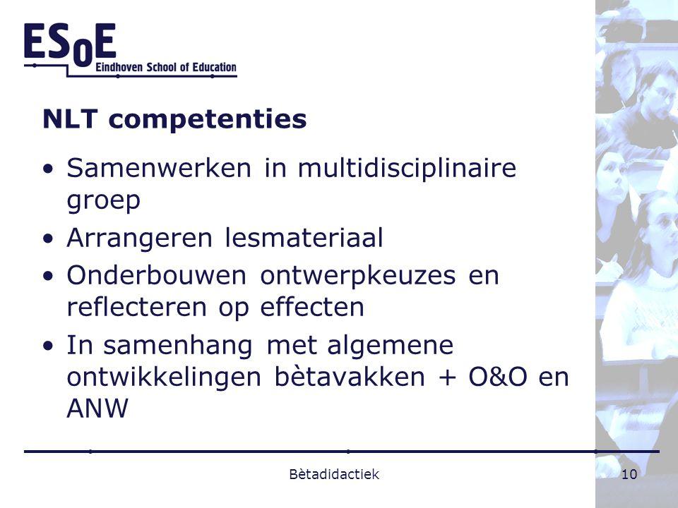NLT competenties Samenwerken in multidisciplinaire groep Arrangeren lesmateriaal Onderbouwen ontwerpkeuzes en reflecteren op effecten In samenhang met