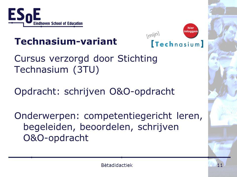 Technasium-variant Cursus verzorgd door Stichting Technasium (3TU) Opdracht: schrijven O&O-opdracht Onderwerpen: competentiegericht leren, begeleiden,