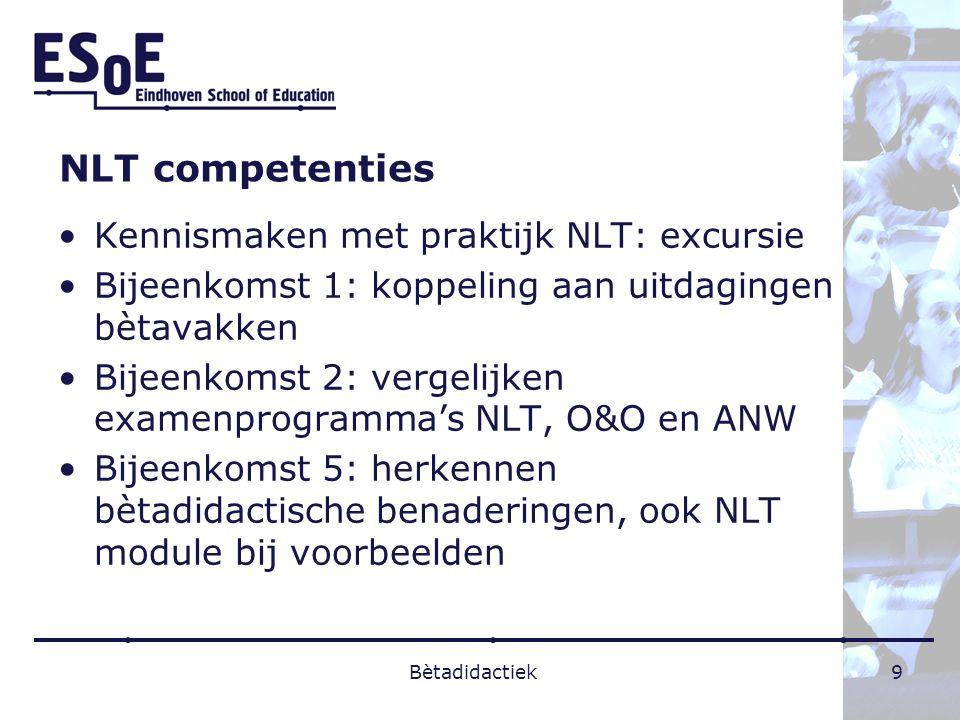 NLT competenties Samenwerken in multidisciplinaire groep Arrangeren lesmateriaal Onderbouwen ontwerpkeuzes en reflecteren op effecten In samenhang met algemene ontwikkelingen bètavakken + O&O en ANW Bètadidactiek10