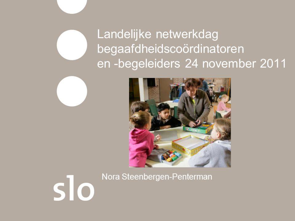 Landelijke netwerkdag begaafdheidscoördinatoren en -begeleiders 24 november 2011 Nora Steenbergen-Penterman