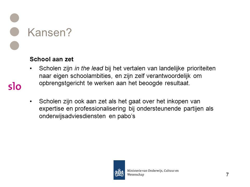 Kansen? School aan zet Scholen zijn in the lead bij het vertalen van landelijke prioriteiten naar eigen schoolambities, en zijn zelf verantwoordelijk